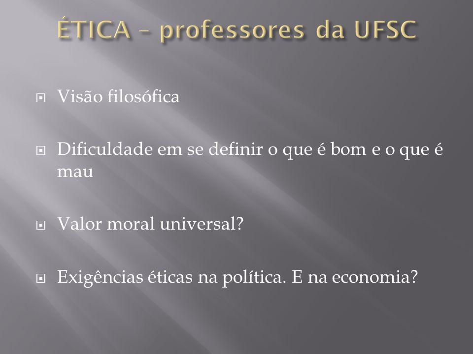 Visão filosófica Dificuldade em se definir o que é bom e o que é mau Valor moral universal? Exigências éticas na política. E na economia?