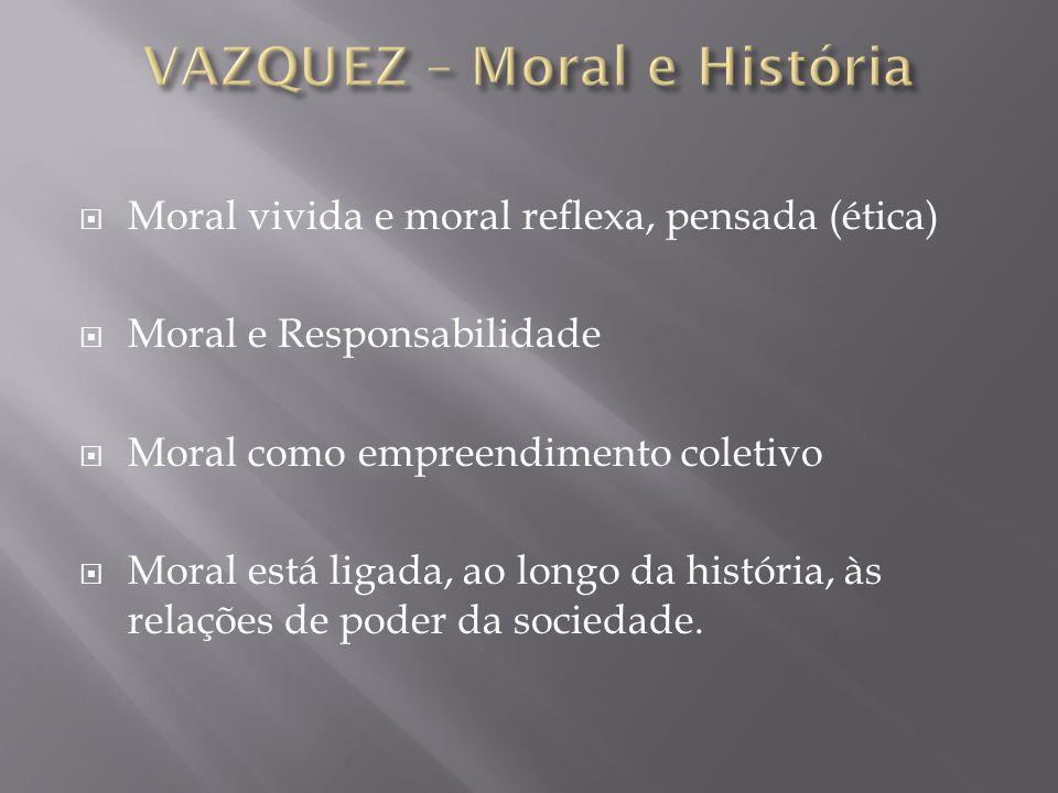 Moral vivida e moral reflexa, pensada (ética) Moral e Responsabilidade Moral como empreendimento coletivo Moral está ligada, ao longo da história, às