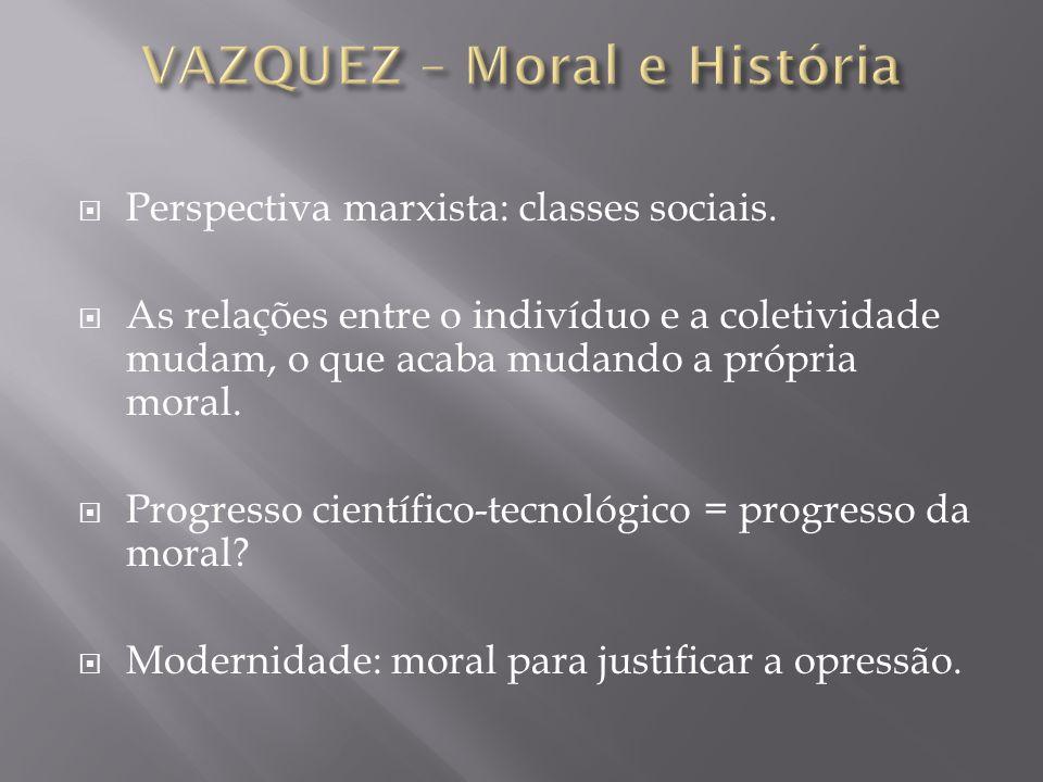 Perspectiva marxista: classes sociais. As relações entre o indivíduo e a coletividade mudam, o que acaba mudando a própria moral. Progresso científico