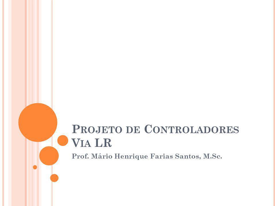 P ROJETO DE C ONTROLADORES V IA LR Prof. Mário Henrique Farias Santos, M.Sc.