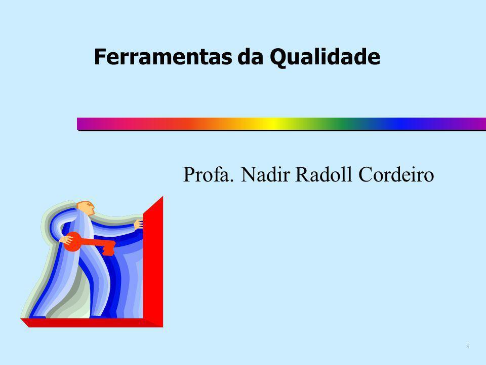 1 Ferramentas da Qualidade Profa. Nadir Radoll Cordeiro