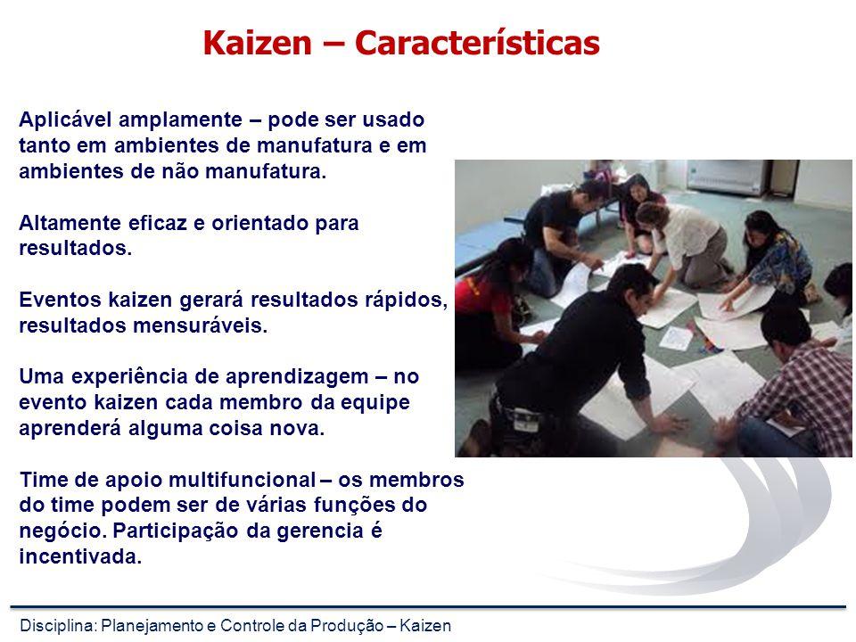 Kaizen – Características Aplicável amplamente – pode ser usado tanto em ambientes de manufatura e em ambientes de não manufatura.