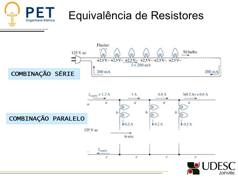 Equivalência de Resistores COMBINAÇÃO SÉRIE COMBINAÇÃO PARALELO