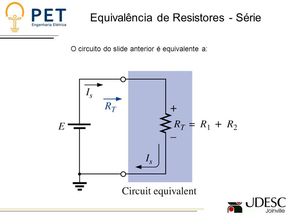Equivalência de Resistores - Série O circuito do slide anterior é equivalente a: