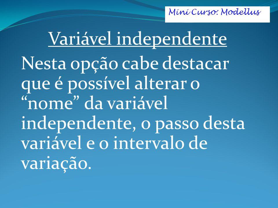 Variável independente Nesta opção cabe destacar que é possível alterar o nome da variável independente, o passo desta variável e o intervalo de variaç