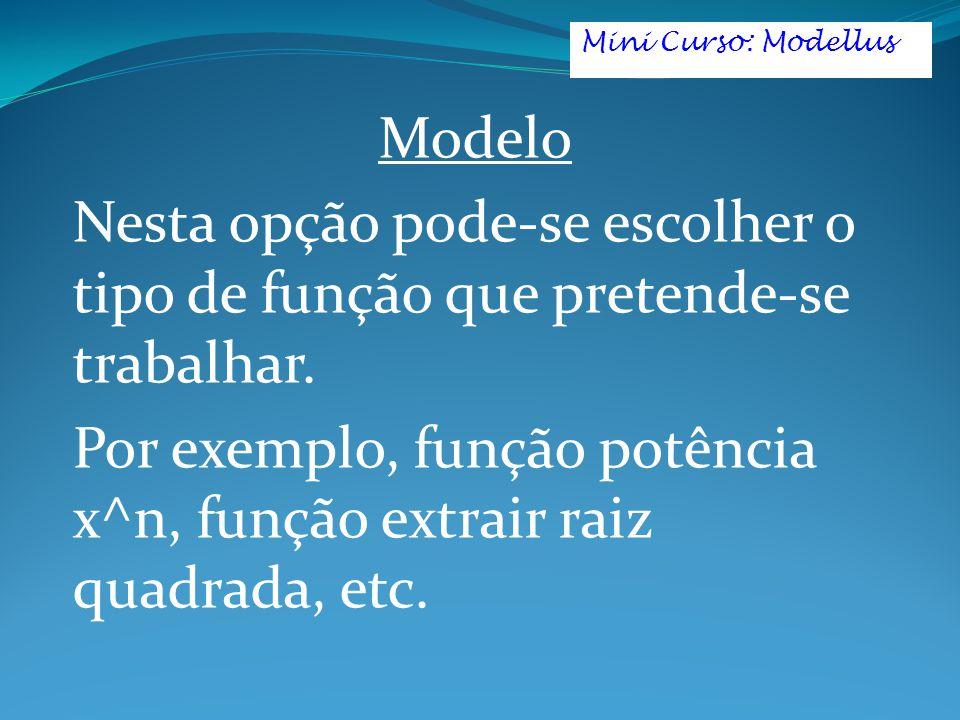 Modelo Nesta opção pode-se escolher o tipo de função que pretende-se trabalhar. Por exemplo, função potência x^n, função extrair raiz quadrada, etc. M