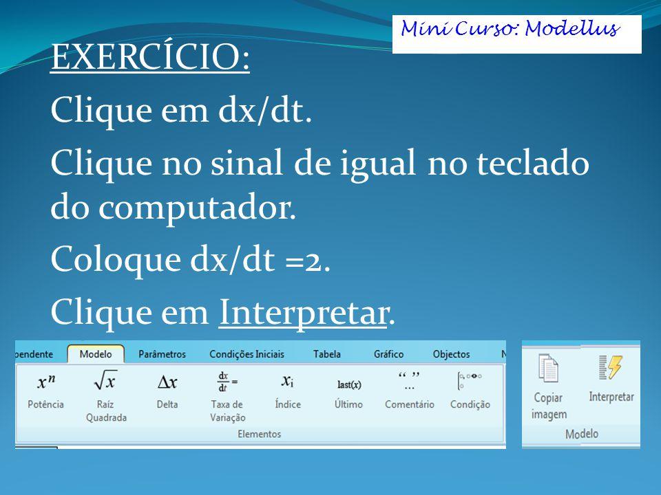 EXERCÍCIO: Clique em dx/dt. Clique no sinal de igual no teclado do computador. Coloque dx/dt =2. Clique em Interpretar. Mini Curso: Modellus