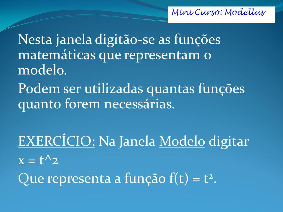 Nesta janela digitão-se as funções matemáticas que representam o modelo. Podem ser utilizadas quantas funções quanto forem necessárias. EXERCÍCIO: Na