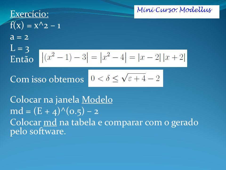 Exercício: f(x) = x^2 – 1 a = 2 L = 3 Então Com isso obtemos Colocar na janela Modelo md = (E + 4)^(0.5) – 2 Colocar md na tabela e comparar com o gerado pelo software.