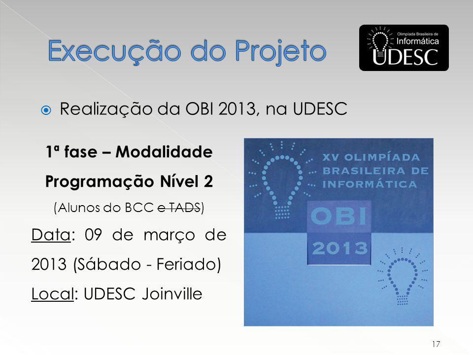 1ª fase – Modalidade Programação Nível 2 (Alunos do BCC e TADS) Data: 09 de março de 2013 (Sábado - Feriado) Local: UDESC Joinville Realização da OBI 2013, na UDESC 17