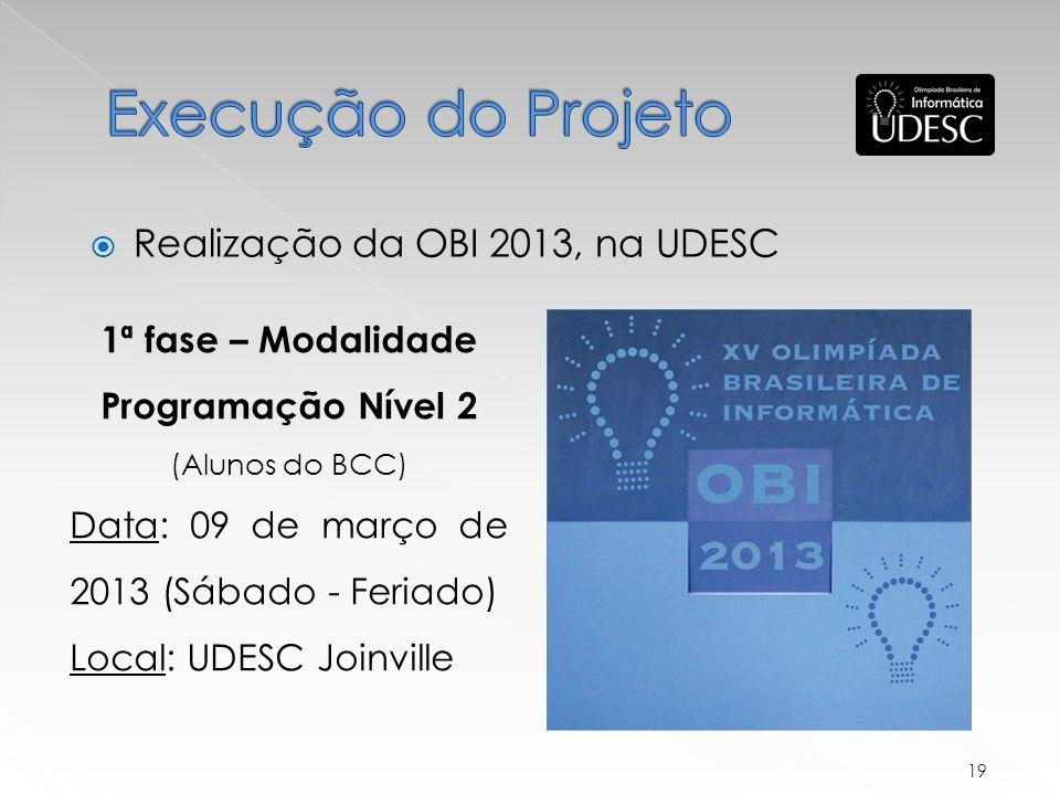 1ª fase – Modalidade Programação Nível 2 (Alunos do BCC) Data: 09 de março de 2013 (Sábado - Feriado) Local: UDESC Joinville Realização da OBI 2013, na UDESC 19