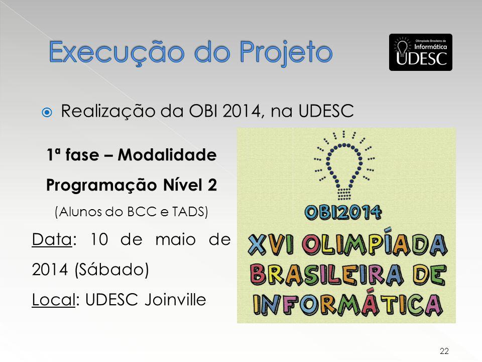 1ª fase – Modalidade Programação Nível 2 (Alunos do BCC e TADS) Data: 10 de maio de 2014 (Sábado) Local: UDESC Joinville Realização da OBI 2014, na UDESC 22