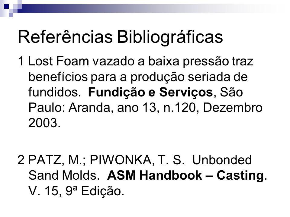 Referências Bibliográficas 1 Lost Foam vazado a baixa pressão traz benefícios para a produção seriada de fundidos.