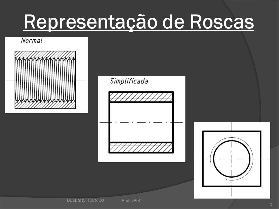 Representação de Roscas DESENHO TÉCNICO Prof. JAIR 3