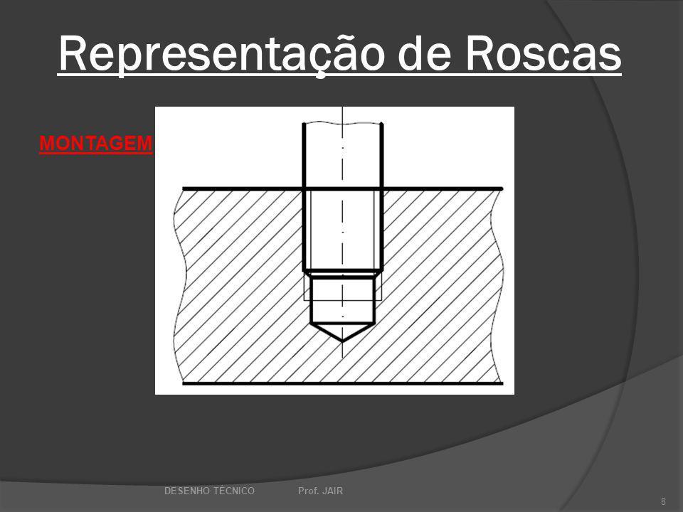 Representação de Roscas DESENHO TÉCNICO Prof. JAIR 8 MONTAGEM