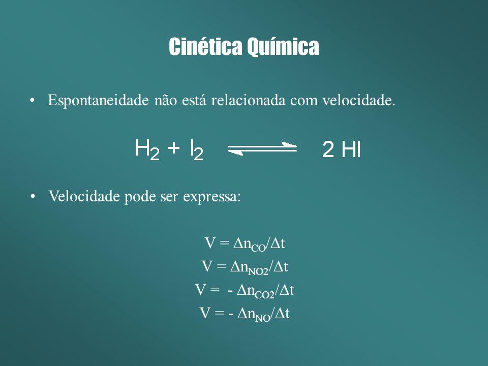 Cinética Química Espontaneidade não está relacionada com velocidade. Velocidade pode ser expressa: V = n CO / t V = n NO2 / t V = - n CO2 / t V = - n