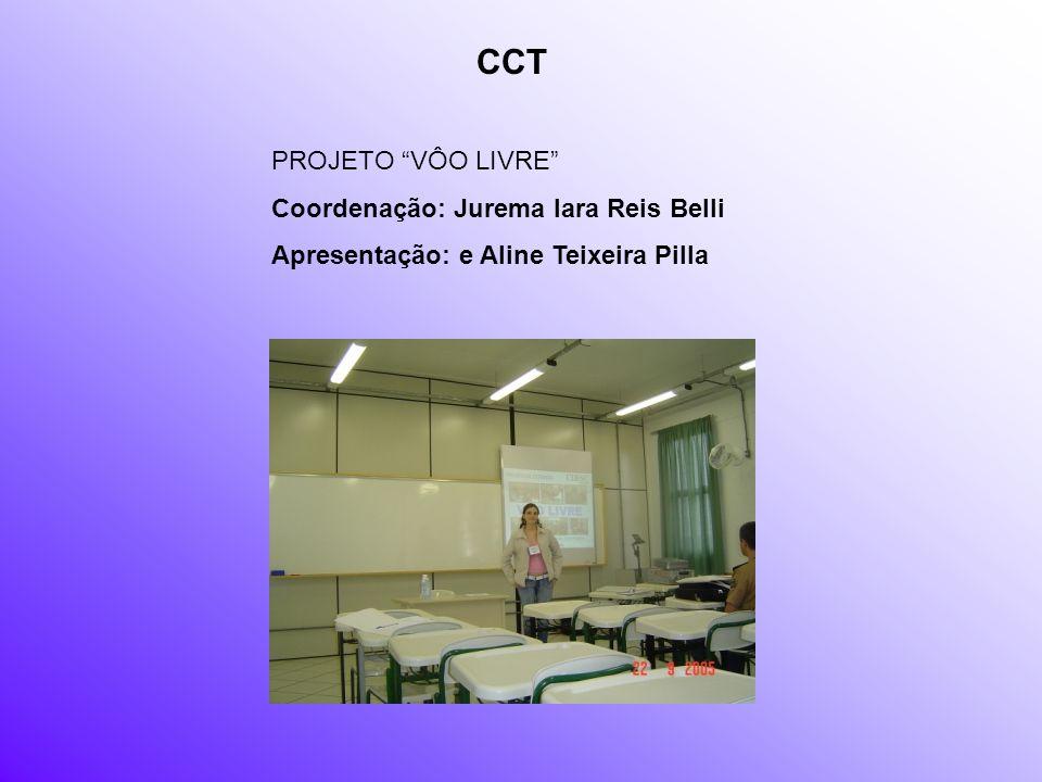 CCT PROJETO VÔO LIVRE Coordenação: Jurema Iara Reis Belli Apresentação: e Aline Teixeira Pilla