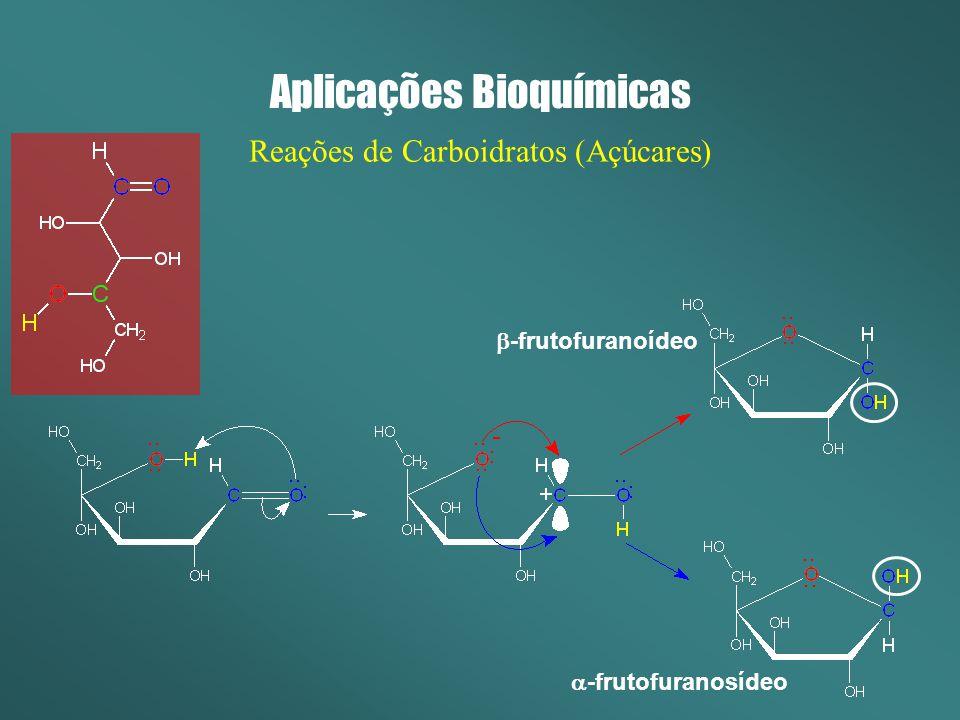 Aplicações Bioquímicas Reações de Carboidratos (Açúcares) -frutofuranosídeo -frutofuranoídeo