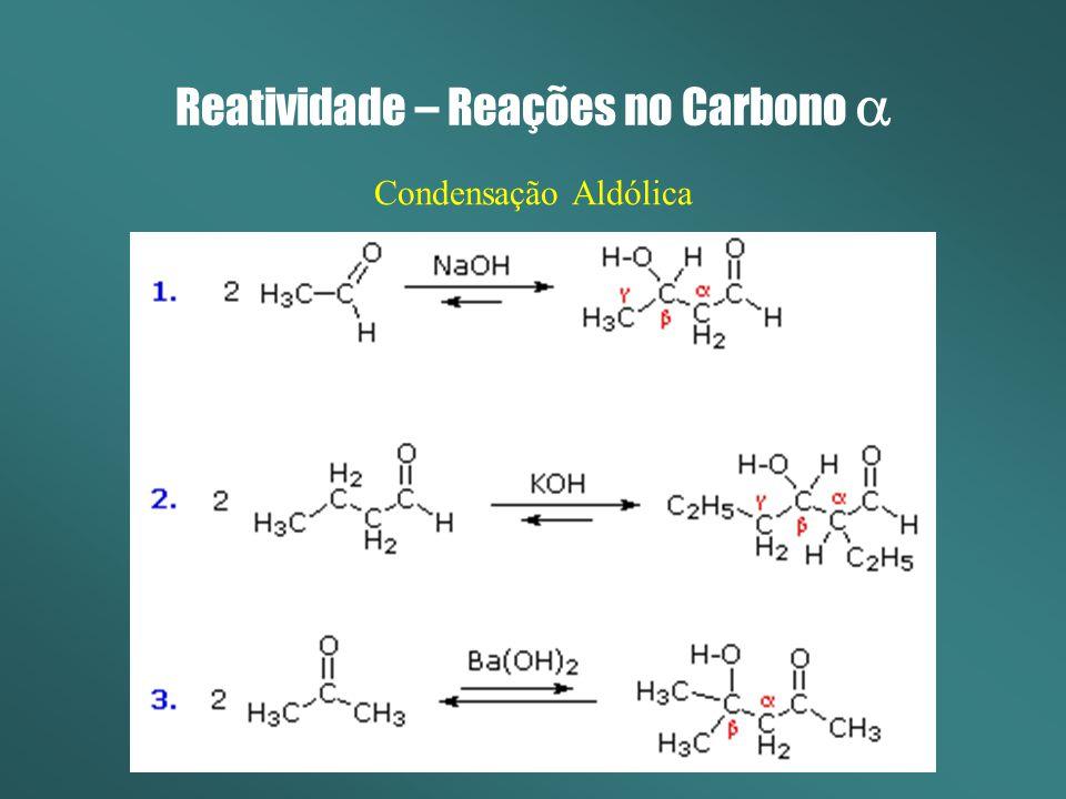 Reatividade – Reações no Carbono Condensação Aldólica