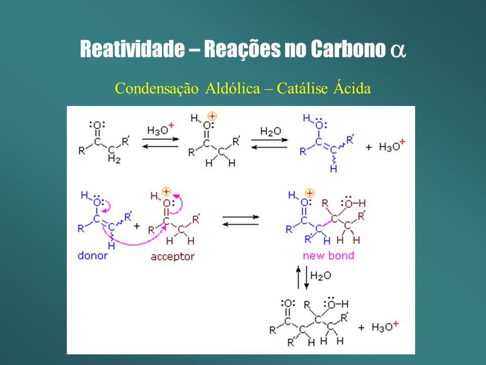 Reatividade – Reações no Carbono Condensação Aldólica – Catálise Ácida