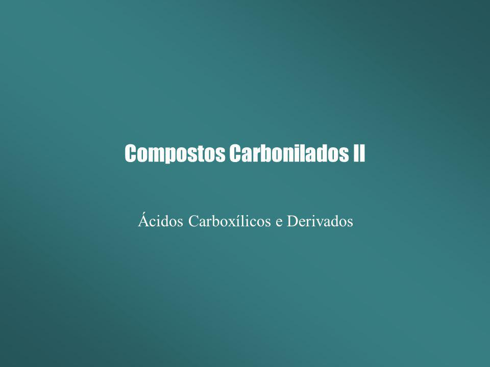 Compostos Carbonilados II Ácidos Carboxílicos e Derivados