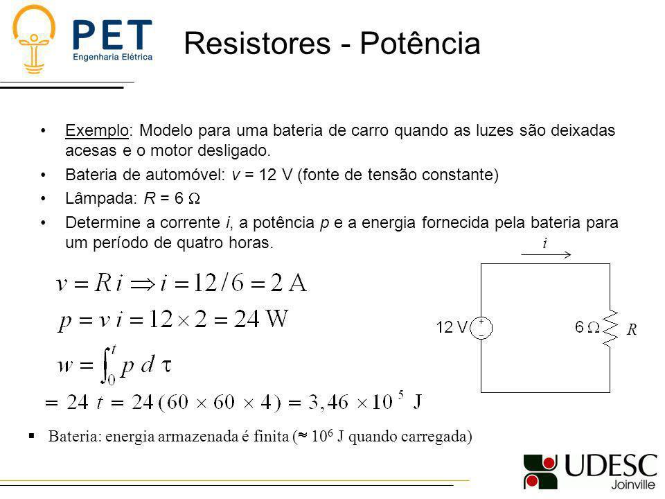 Resistores - Potência Exemplo: Modelo para uma bateria de carro quando as luzes são deixadas acesas e o motor desligado. Bateria de automóvel: v = 12