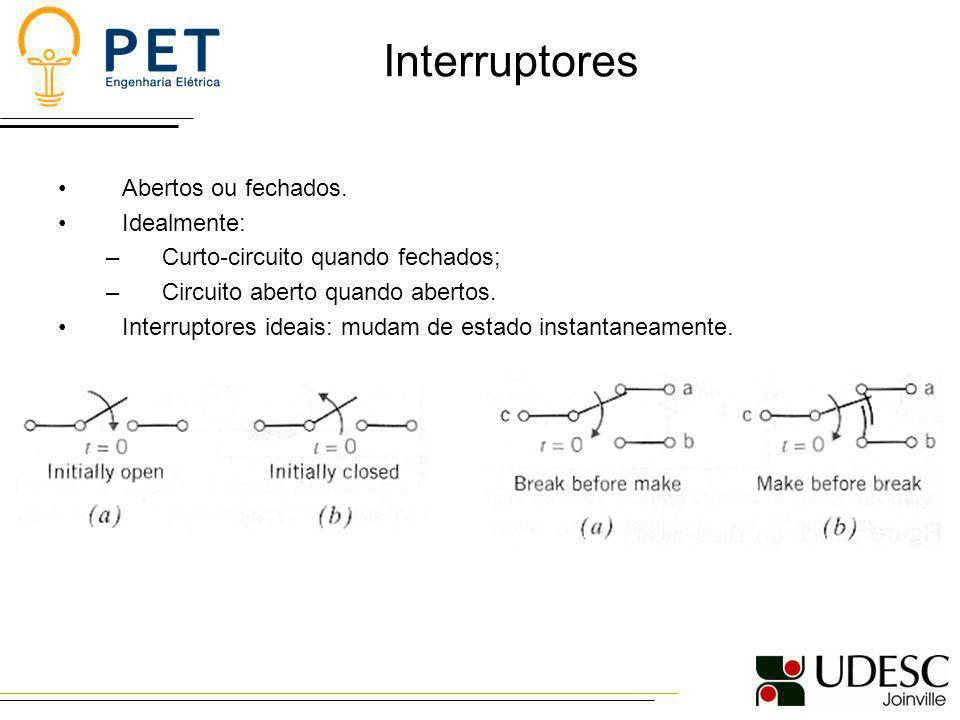 Interruptores Abertos ou fechados. Idealmente: –Curto-circuito quando fechados; –Circuito aberto quando abertos. Interruptores ideais: mudam de estado