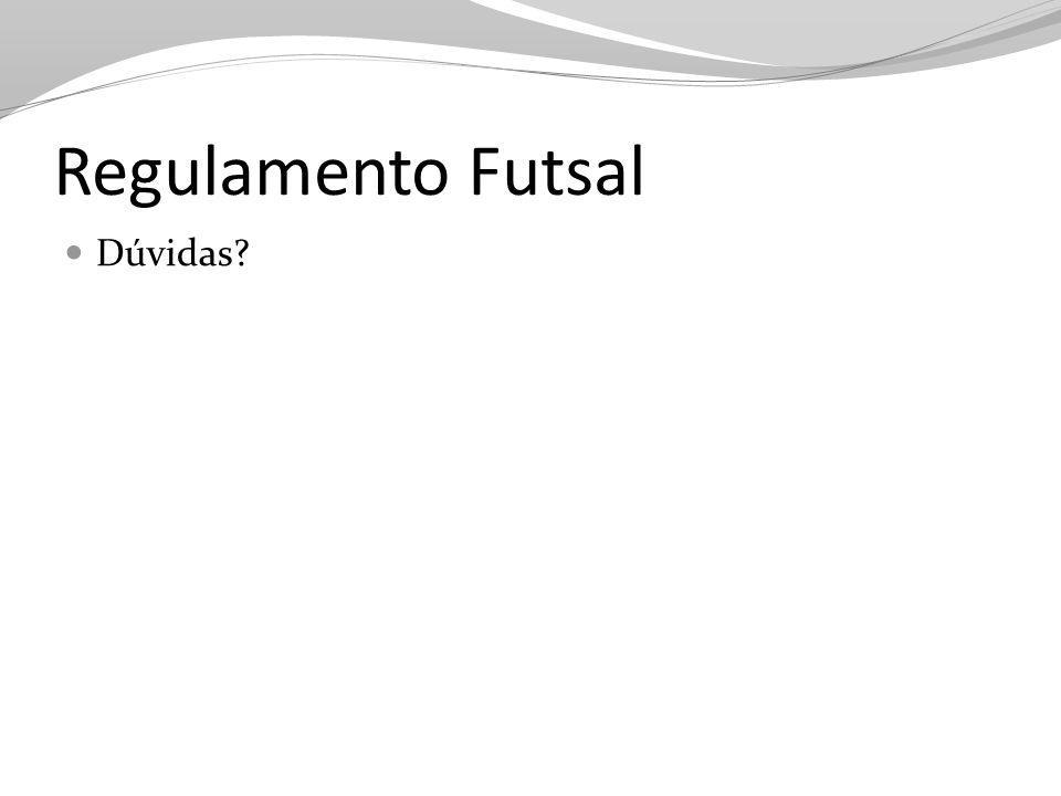 Regulamento Futsal Dúvidas?