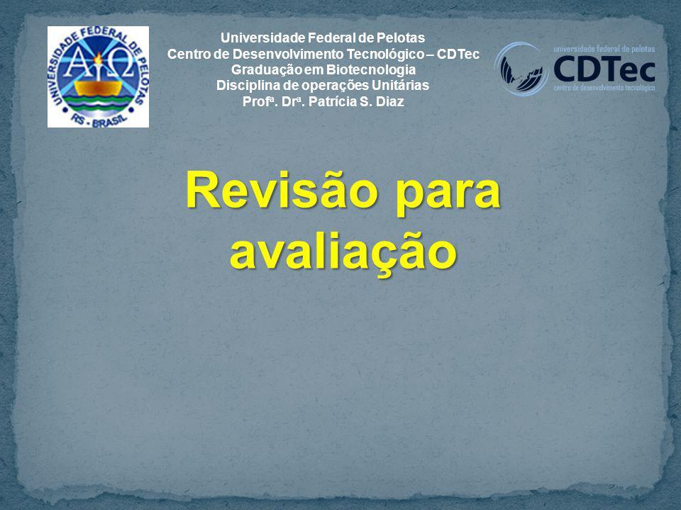 Revisão para avaliação Universidade Federal de Pelotas Centro de Desenvolvimento Tecnológico – CDTec Graduação em Biotecnologia Disciplina de operaçõe