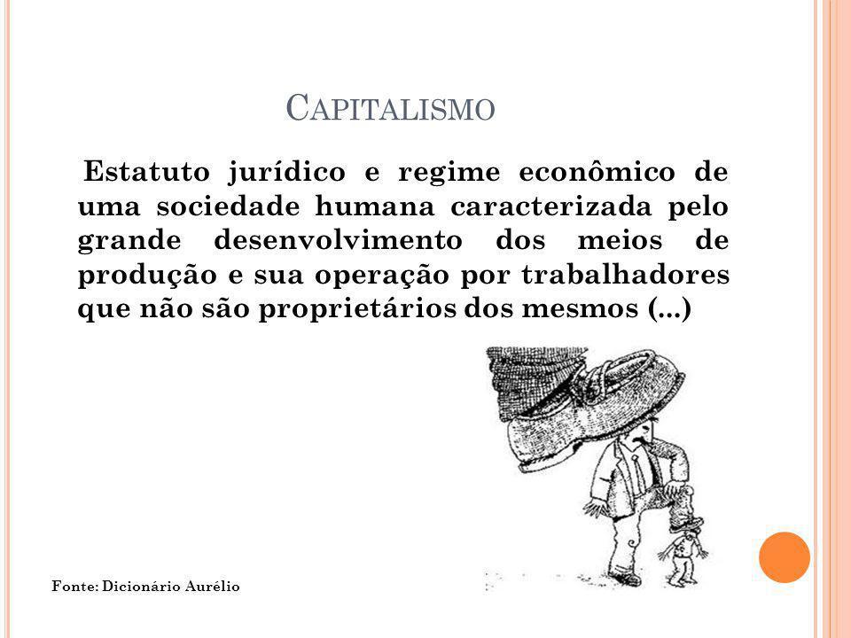C APITALISMO Estatuto jurídico e regime econômico de uma sociedade humana caracterizada pelo grande desenvolvimento dos meios de produção e sua operaç