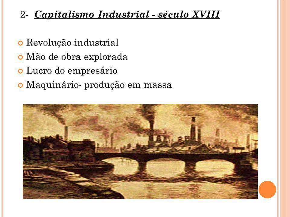 3- Capitalismo Monopolista- Financeiro Globalização Informatização Controle por bancos e instituições financeiras