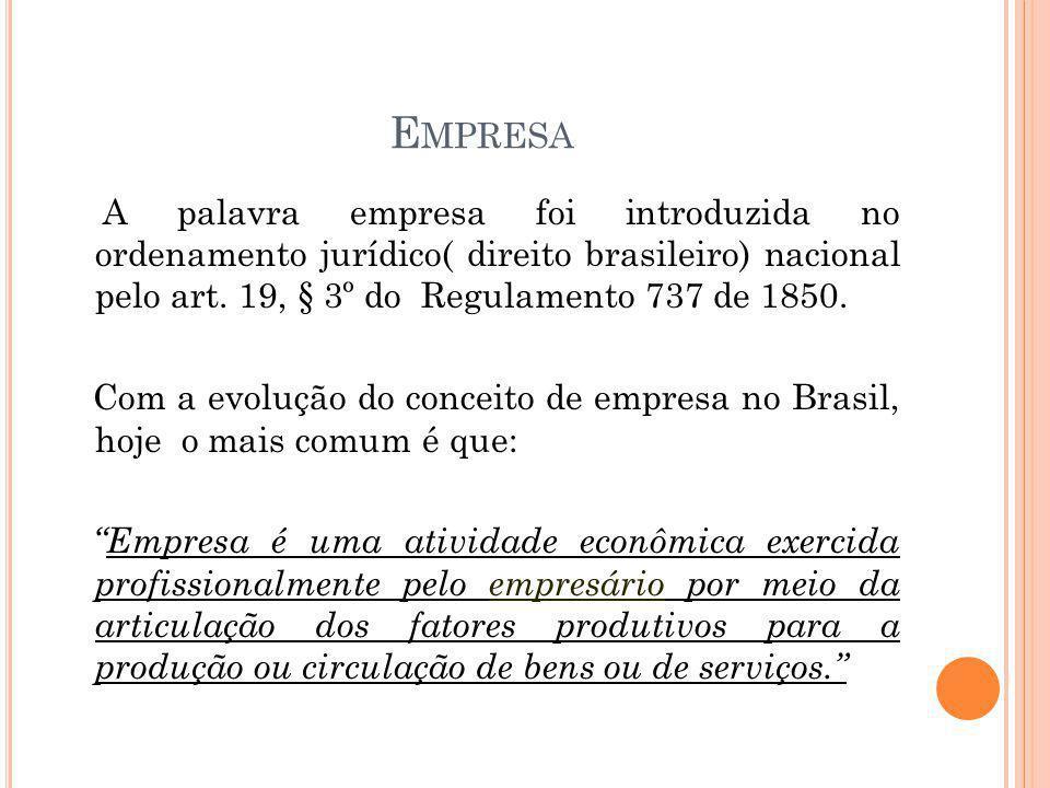 E MPRESA A palavra empresa foi introduzida no ordenamento jurídico( direito brasileiro) nacional pelo art. 19, § 3º do Regulamento 737 de 1850. Com a