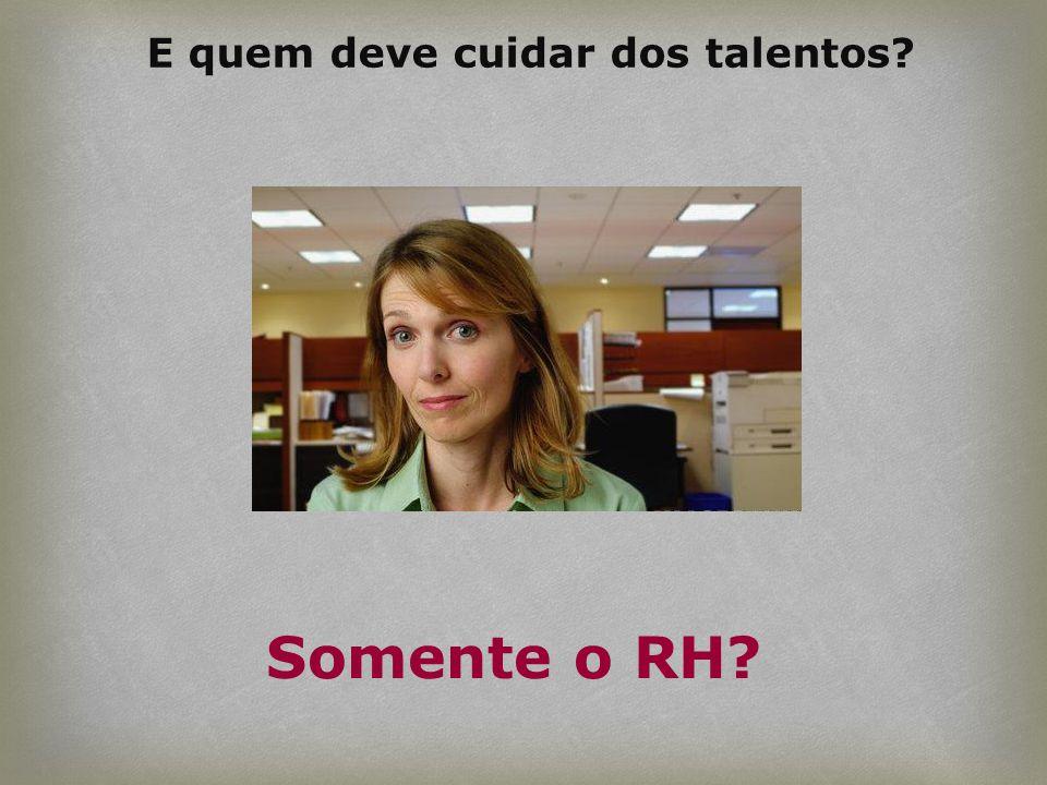 E quem deve cuidar dos talentos? Somente o RH?
