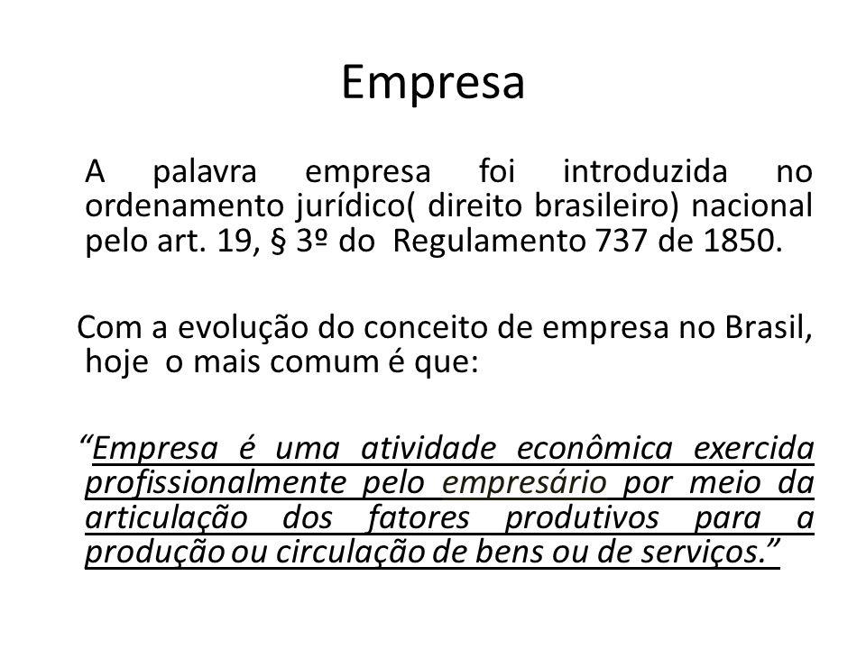 Empresa A palavra empresa foi introduzida no ordenamento jurídico( direito brasileiro) nacional pelo art. 19, § 3º do Regulamento 737 de 1850. Com a e