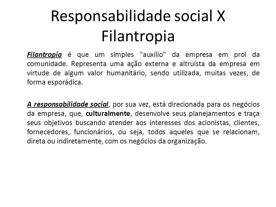 Responsabilidade social X Filantropia Filantropia é que um simples