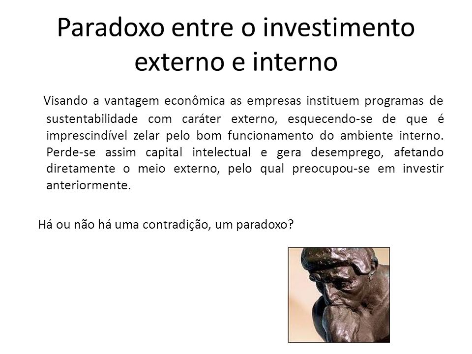 Paradoxo entre o investimento externo e interno Visando a vantagem econômica as empresas instituem programas de sustentabilidade com caráter externo,
