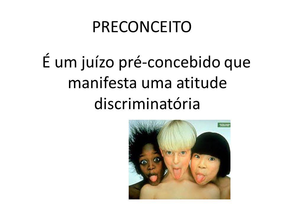 PRECONCEITO É um juízo pré-concebido que manifesta uma atitude discriminatória