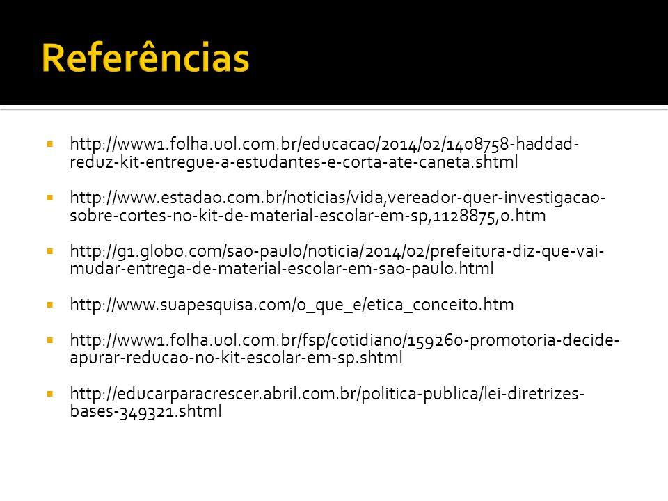 http://www1.folha.uol.com.br/educacao/2014/02/1408758-haddad- reduz-kit-entregue-a-estudantes-e-corta-ate-caneta.shtml http://www.estadao.com.br/notic