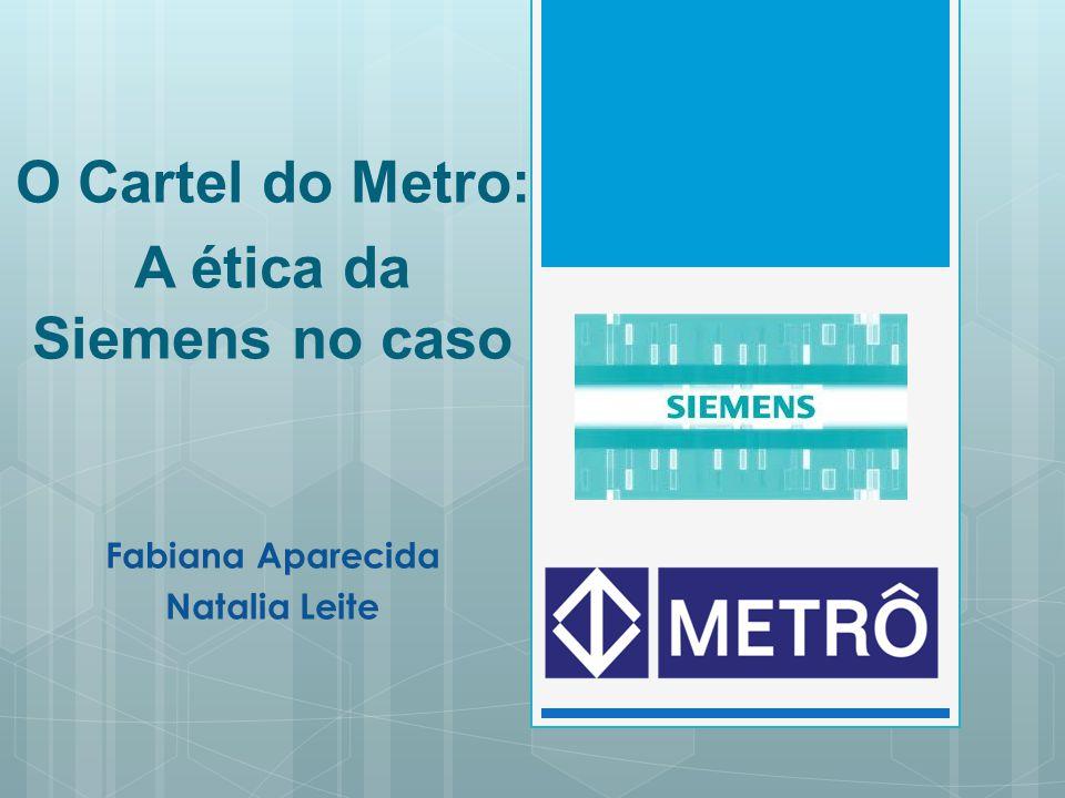 O Cartel do Metro: A ética da Siemens no caso Fabiana Aparecida Natalia Leite