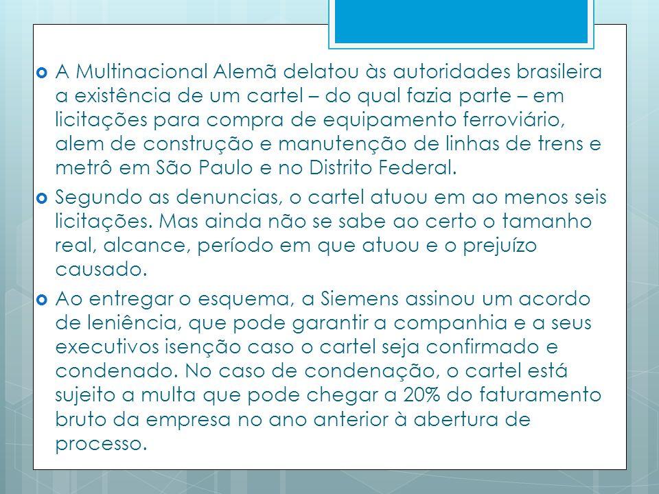 A Multinacional Alemã delatou às autoridades brasileira a existência de um cartel – do qual fazia parte – em licitações para compra de equipamento fer