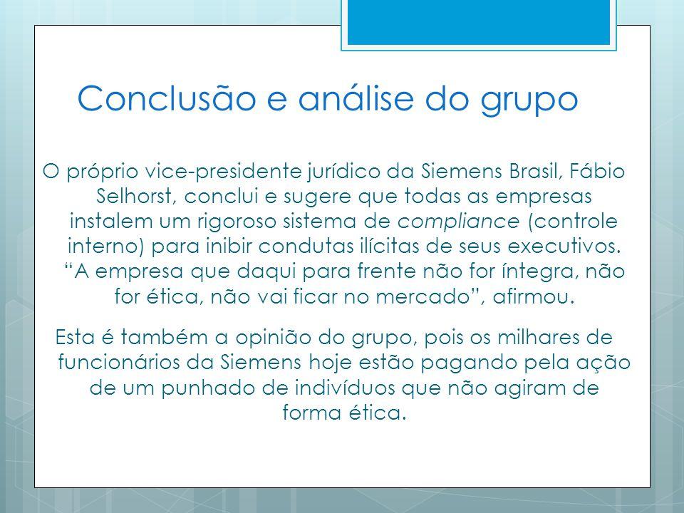 Conclusão e análise do grupo O próprio vice-presidente jurídico da Siemens Brasil, Fábio Selhorst, conclui e sugere que todas as empresas instalem um