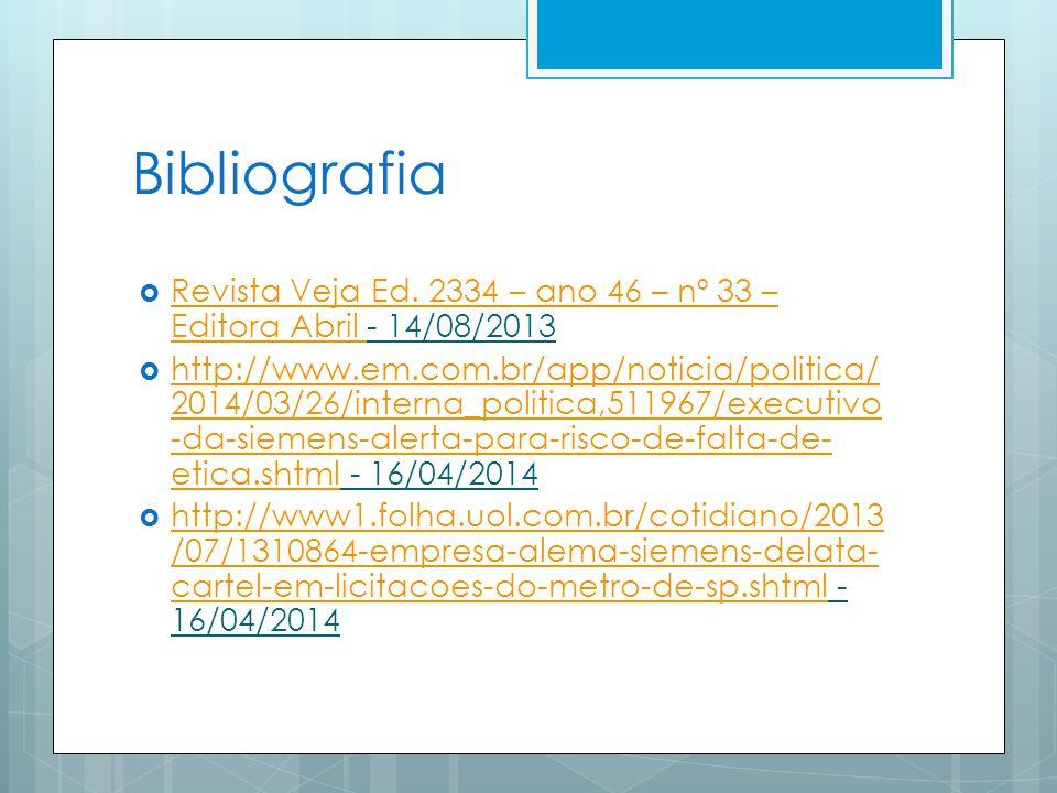 Bibliografia Revista Veja Ed. 2334 – ano 46 – nº 33 – Editora Abril - 14/08/2013 Revista Veja Ed. 2334 – ano 46 – nº 33 – Editora Abril http://www.em.