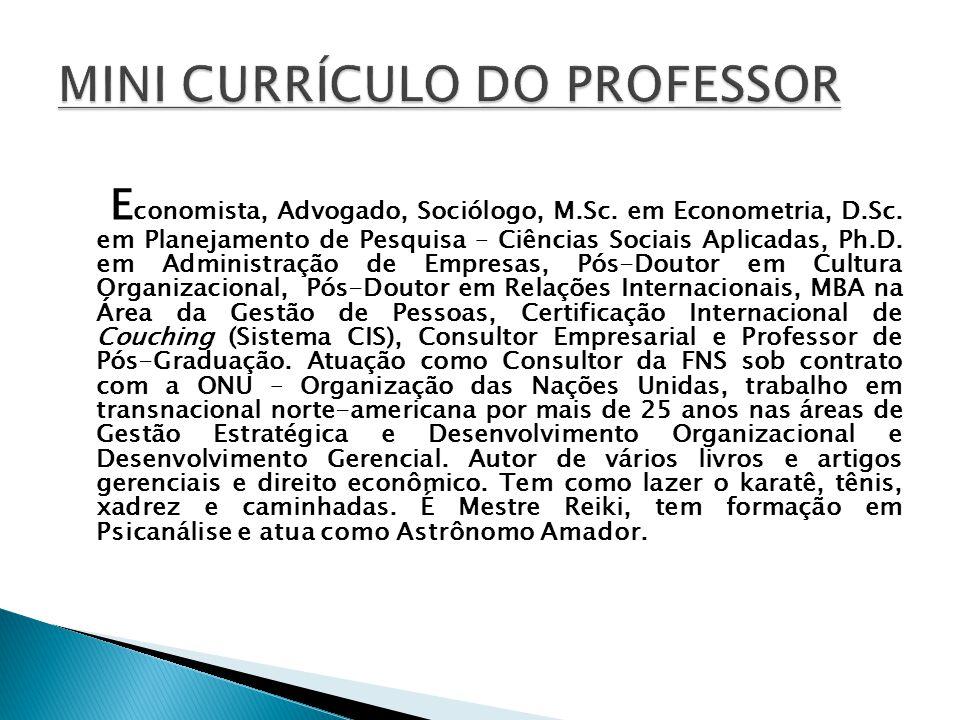 E conomista, Advogado, Sociólogo, M.Sc. em Econometria, D.Sc. em Planejamento de Pesquisa – Ciências Sociais Aplicadas, Ph.D. em Administração de Empr