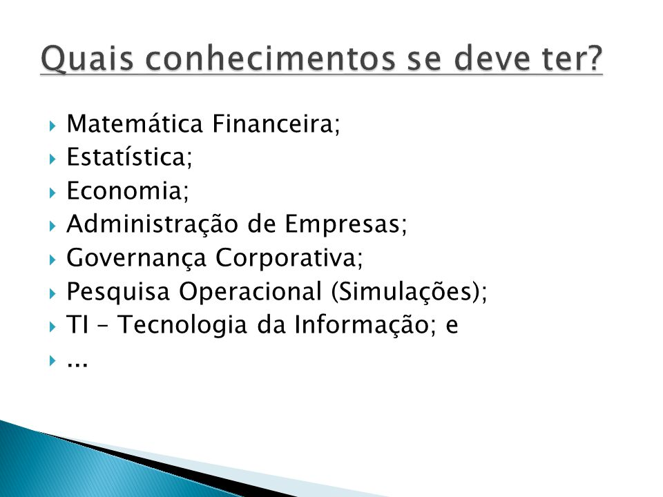 Matemática Financeira; Estatística; Economia; Administração de Empresas; Governança Corporativa; Pesquisa Operacional (Simulações); TI – Tecnologia da