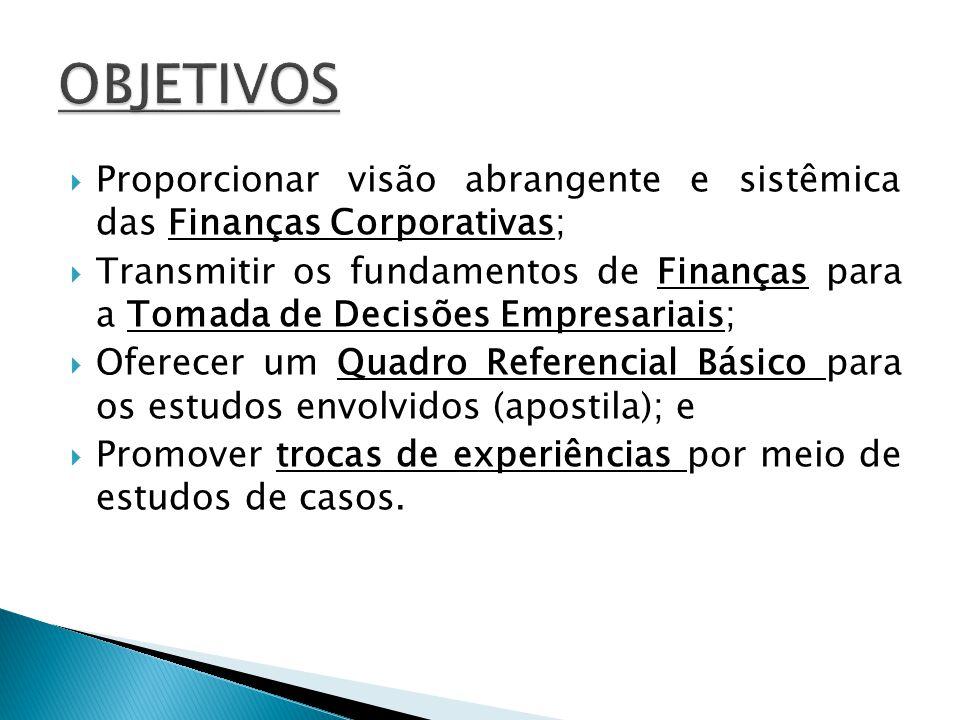 Proporcionar visão abrangente e sistêmica das Finanças Corporativas; Transmitir os fundamentos de Finanças para a Tomada de Decisões Empresariais; Ofe