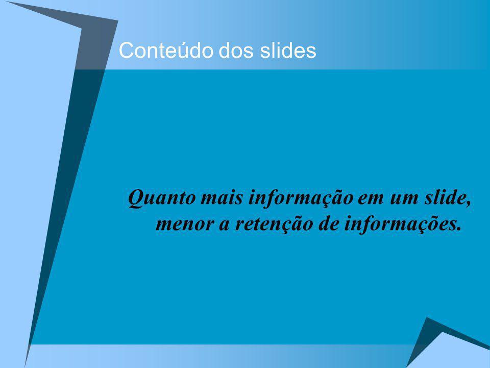 Quanto mais informação em um slide, menor a retenção de informações. Conteúdo dos slides