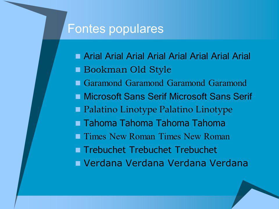 Fontes populares Arial Arial Arial Arial Arial Arial Arial Arial Bookman Old Style Garamond Garamond Garamond Garamond Microsoft Sans Serif Microsoft