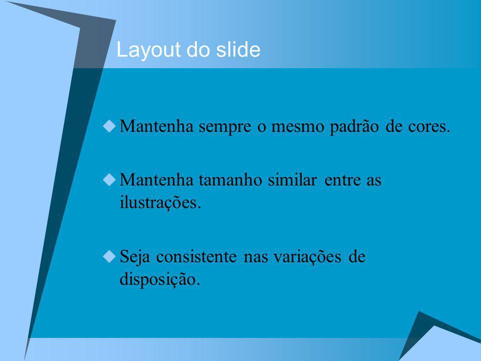 Layout do slide Mantenha sempre o mesmo padrão de cores. Mantenha tamanho similar entre as ilustrações. Seja consistente nas variações de disposição.