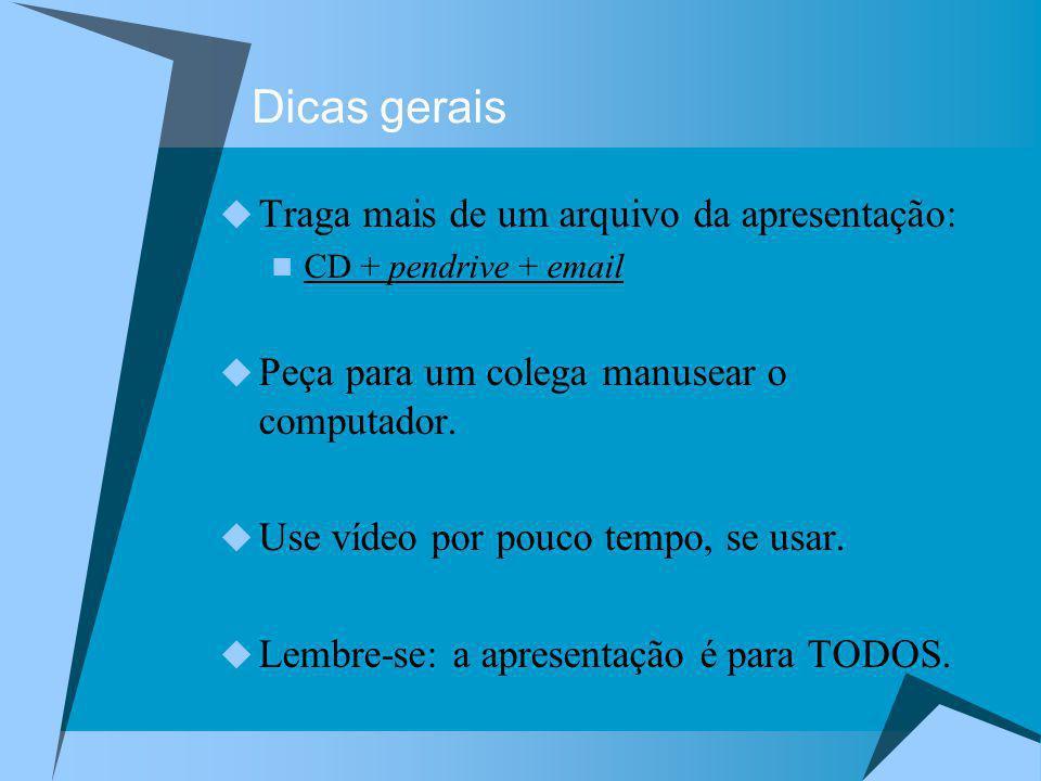 Dicas gerais Traga mais de um arquivo da apresentação: CD + pendrive + email Peça para um colega manusear o computador. Use vídeo por pouco tempo, se