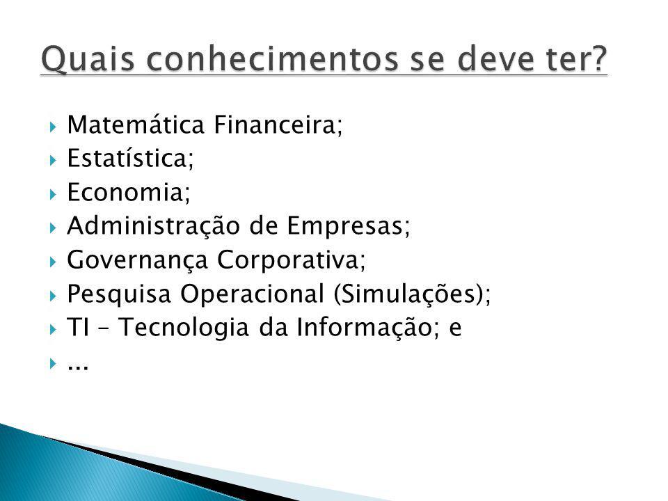 Matemática Financeira; Estatística; Economia; Administração de Empresas; Governança Corporativa; Pesquisa Operacional (Simulações); TI – Tecnologia da Informação; e...